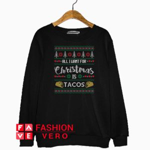 All I Want For Christmas Is Tacos Sweatshirt