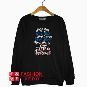 New Year Life Is Awesome Sweatshirt