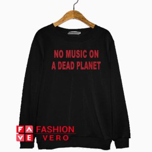 No Music On A Dead Planet Sweatshirt
