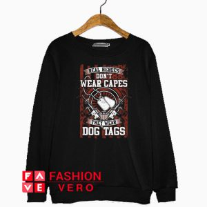 Real Heroes Don't wear Capes Sweatshirt