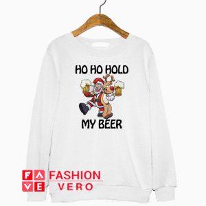 Santa Claus and Reindeer Ho Ho hold my beer Sweatshirt