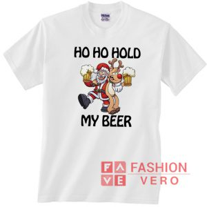 Santa Claus and Reindeer Ho Ho hold my beer Unisex adult T shirt