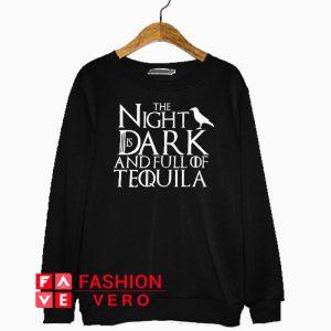 The Night Is Dark And Full Of Tequila Sweatshirt