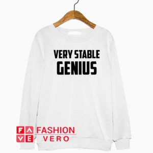 Very Stable Genius Sweatshirt