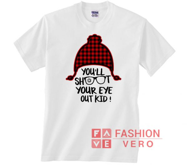 You'll shoot your eye out kid Christmas Unisex adult T shirt