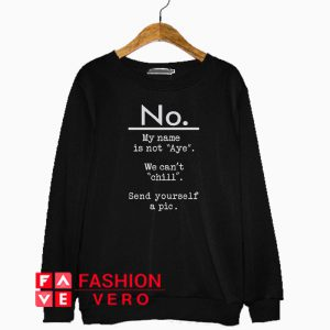 No My Name Is Not Aye Sweatshirt