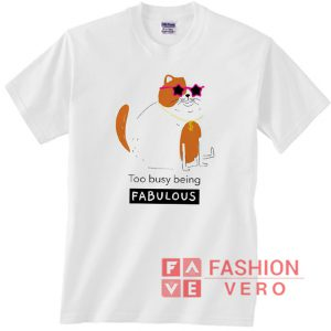 Rick Cat too busy being fabulous Unisex adult T shirt