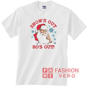 Santa Claus Snow's Out Ho's Out Unisex adult T shirt