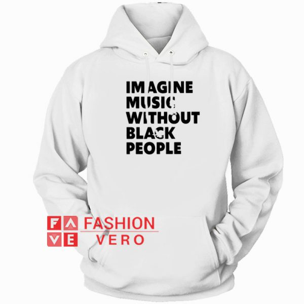Imagine Music Without Black People Hoodie Unisex Adult Clothing