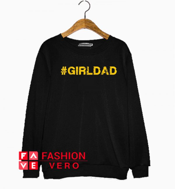 #girldad Girl Dad Father of Girls Sweatshirt