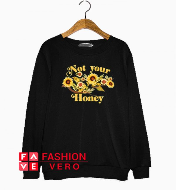 Not Your Honey Floral Sweatshirt