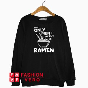 Only men i want is ramen Sweatshirt