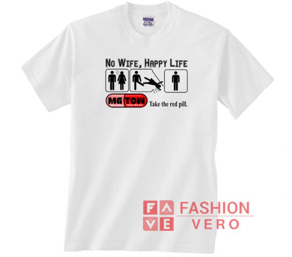 No Wife Happy Life Tke The Red Pill Unisex adult T shirt