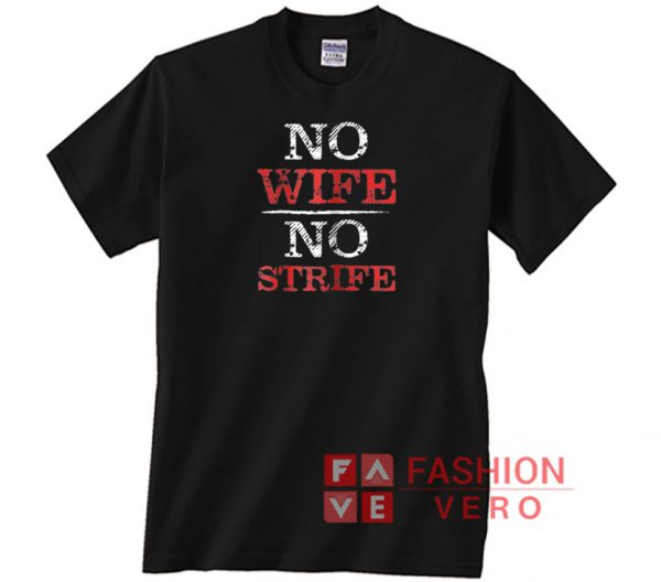 No Wife No Strife Unisex adult T shirt