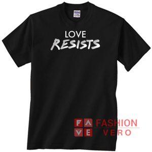 Love Resists Unisex adult T shirt